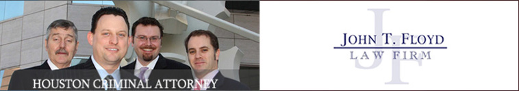 Houston Criminal Attorney, John T. Floyd Law Firm Phn. 713-224-0101